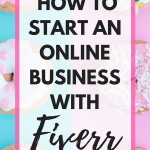 How To Start An Online Business With Fiverr – My Case Study